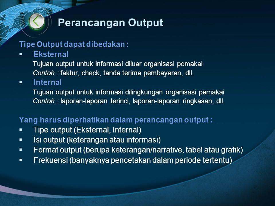 Perancangan Output Tipe Output dapat dibedakan : Eksternal Internal