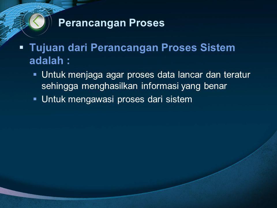 Tujuan dari Perancangan Proses Sistem adalah :