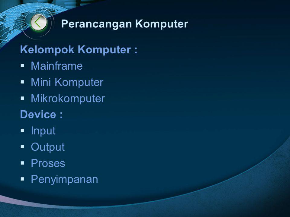 Perancangan Komputer Kelompok Komputer : Mainframe. Mini Komputer. Mikrokomputer. Device : Input.