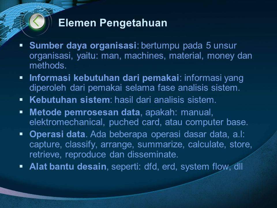 Elemen Pengetahuan Sumber daya organisasi: bertumpu pada 5 unsur organisasi, yaitu: man, machines, material, money dan methods.
