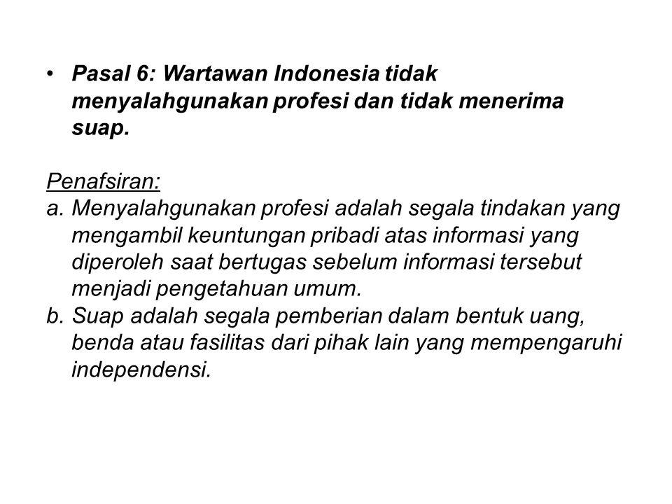Pasal 6: Wartawan Indonesia tidak menyalahgunakan profesi dan tidak menerima suap.