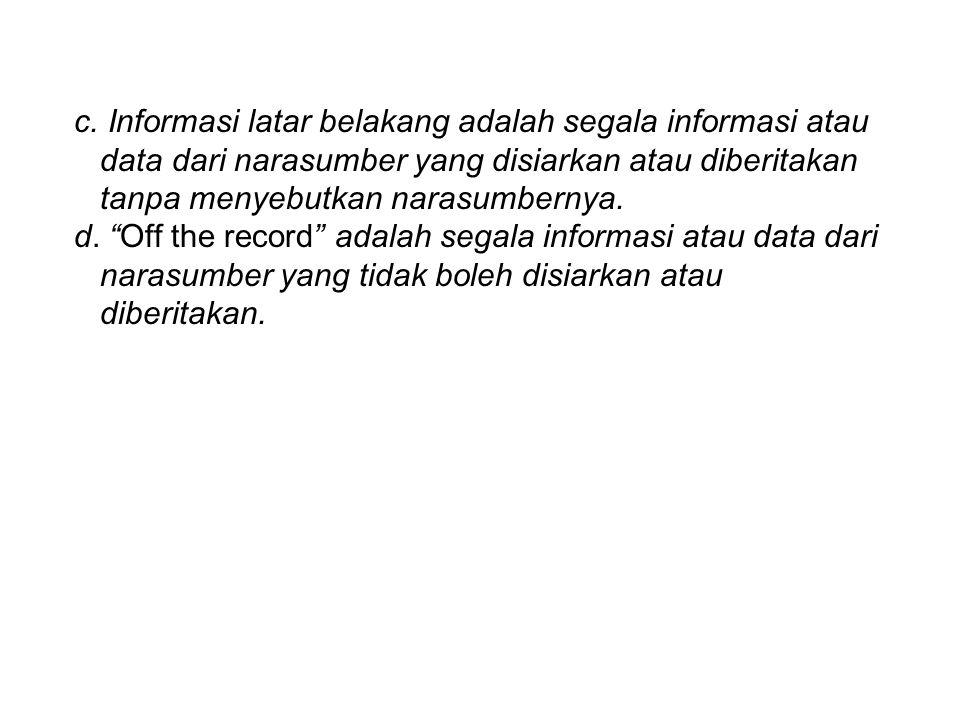 c. Informasi latar belakang adalah segala informasi atau