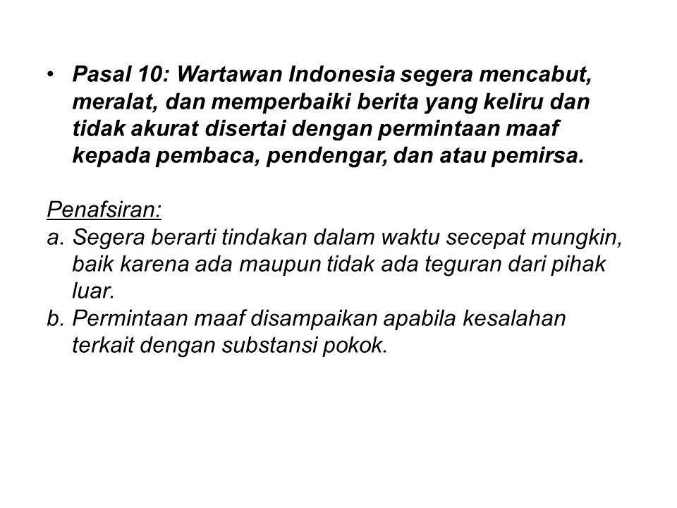 Pasal 10: Wartawan Indonesia segera mencabut, meralat, dan memperbaiki berita yang keliru dan tidak akurat disertai dengan permintaan maaf kepada pembaca, pendengar, dan atau pemirsa.