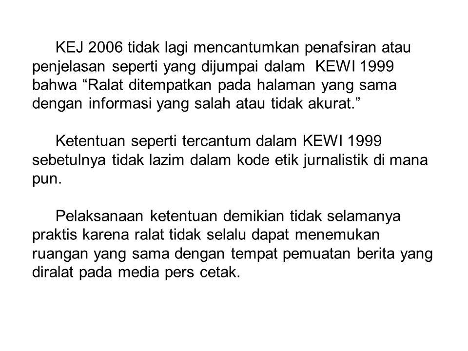 KEJ 2006 tidak lagi mencantumkan penafsiran atau penjelasan seperti yang dijumpai dalam KEWI 1999 bahwa Ralat ditempatkan pada halaman yang sama dengan informasi yang salah atau tidak akurat.