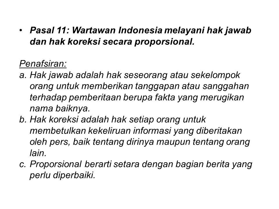 Pasal 11: Wartawan Indonesia melayani hak jawab dan hak koreksi secara proporsional.
