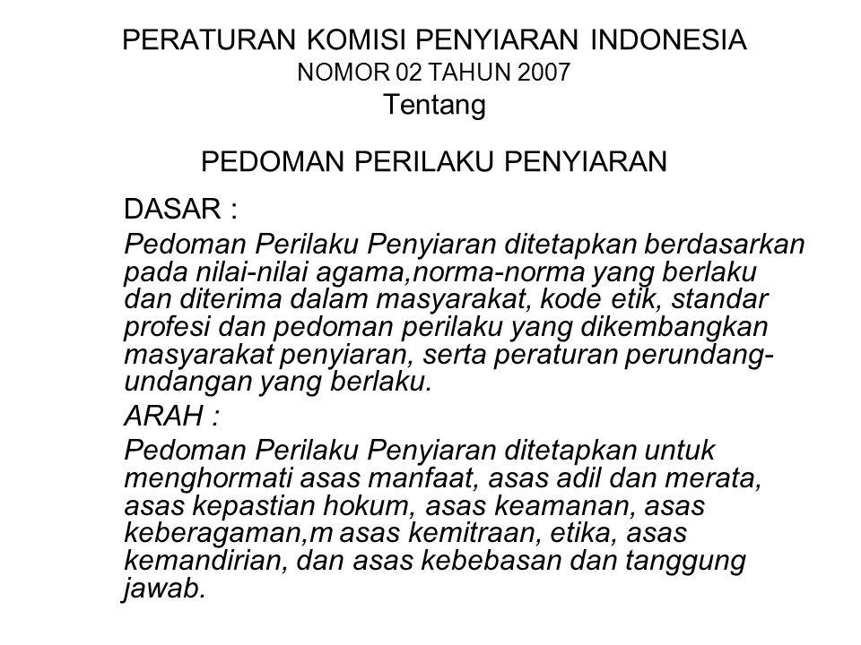 PERATURAN KOMISI PENYIARAN INDONESIA NOMOR 02 TAHUN 2007 Tentang PEDOMAN PERILAKU PENYIARAN