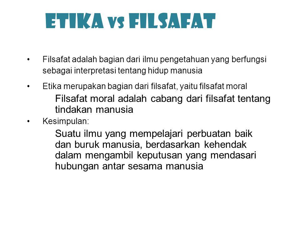 Etika vs Filsafat Filsafat adalah bagian dari ilmu pengetahuan yang berfungsi sebagai interpretasi tentang hidup manusia.