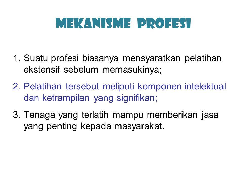 Mekanisme Profesi Suatu profesi biasanya mensyaratkan pelatihan ekstensif sebelum memasukinya;