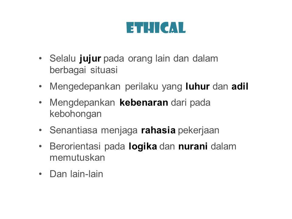 Ethical Selalu jujur pada orang lain dan dalam berbagai situasi