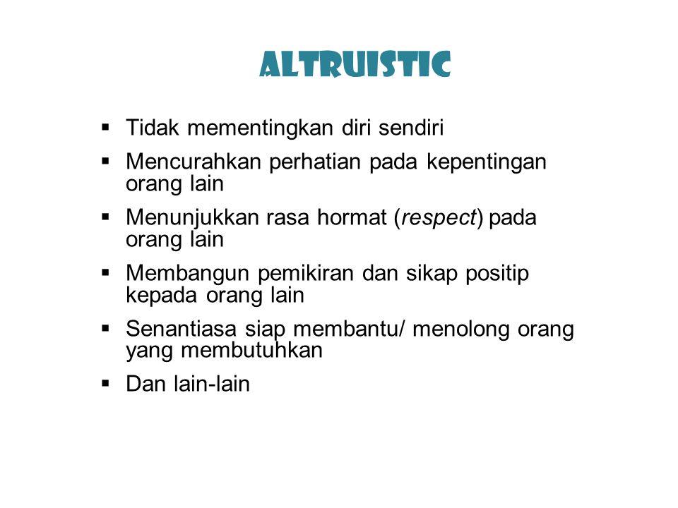 Altruistic Tidak mementingkan diri sendiri