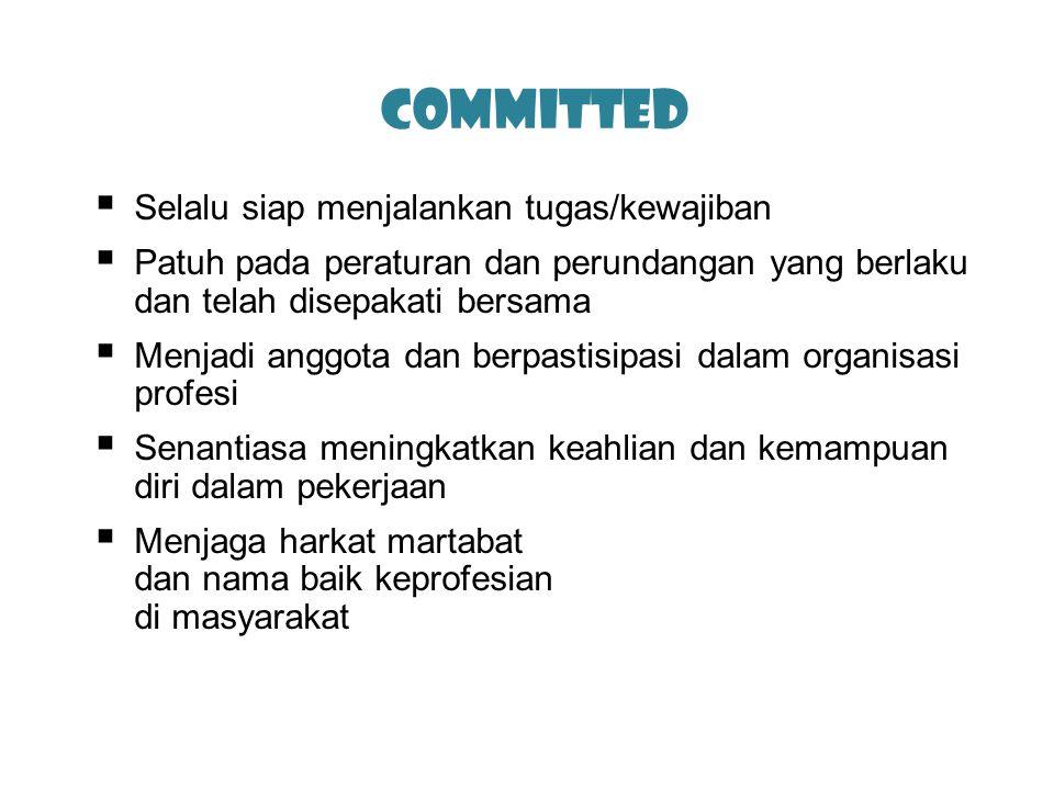Committed Selalu siap menjalankan tugas/kewajiban
