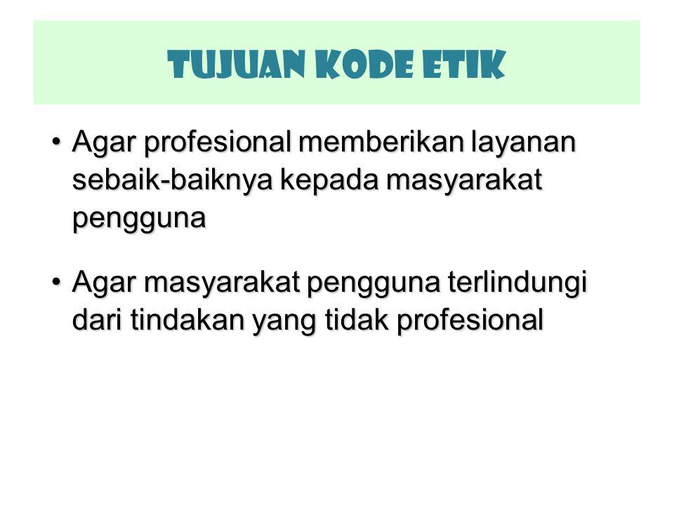 Tujuan KODE ETIK Agar profesional memberikan layanan sebaik-baiknya kepada masyarakat pengguna.