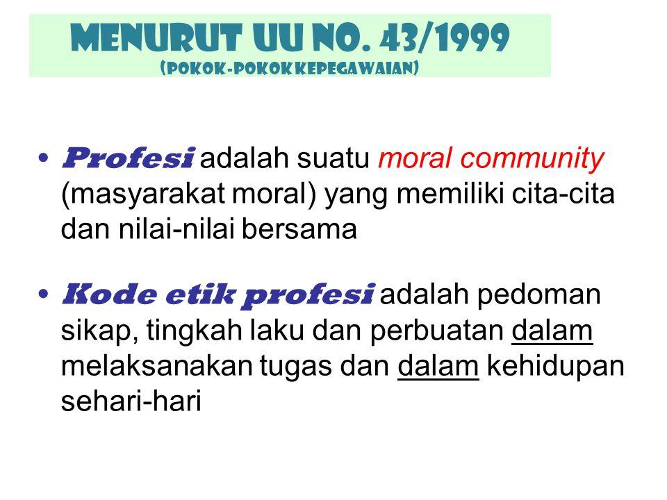 Menurut UU No. 43/1999 (POKOK-POKOK KEPEGAWAIAN)