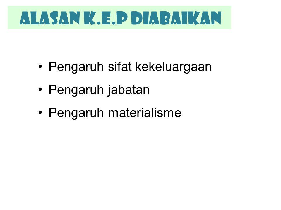 Alasan K.E.P Diabaikan Pengaruh sifat kekeluargaan Pengaruh jabatan