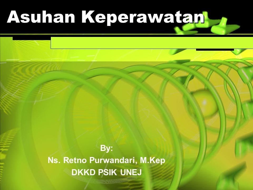 By: Ns. Retno Purwandari, M.Kep DKKD PSIK UNEJ
