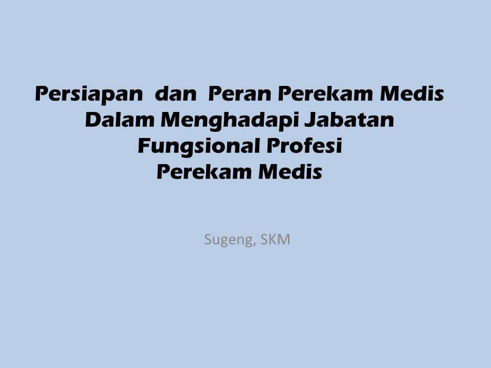 Persiapan dan Peran Perekam Medis Dalam Menghadapi Jabatan Fungsional Profesi Perekam Medis