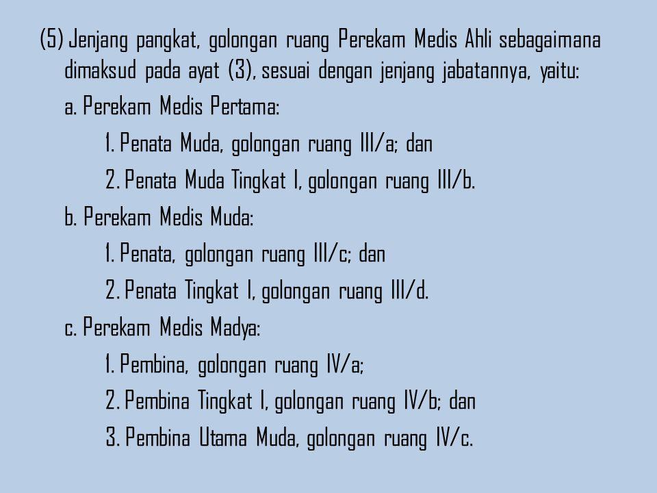 (5) Jenjang pangkat, golongan ruang Perekam Medis Ahli sebagaimana dimaksud pada ayat (3), sesuai dengan jenjang jabatannya, yaitu: