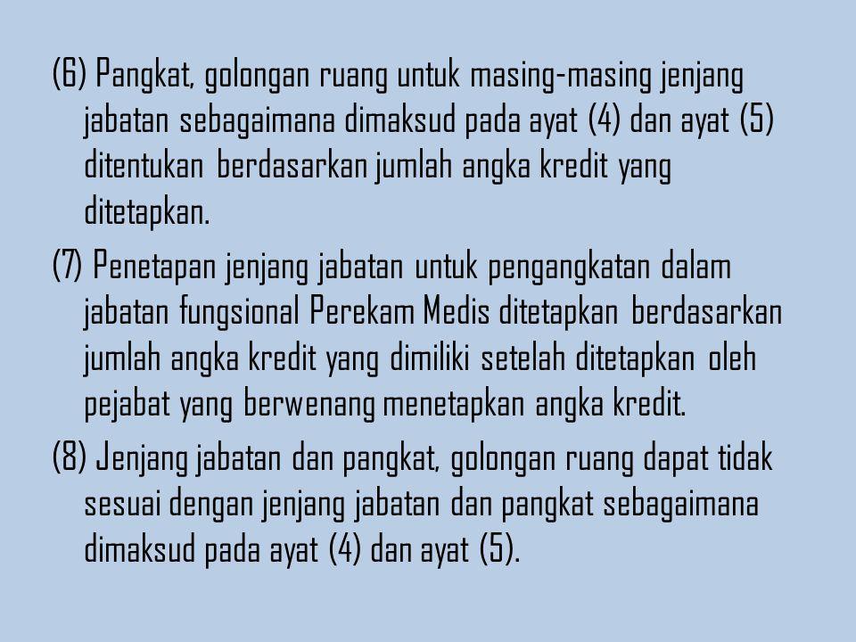 (6) Pangkat, golongan ruang untuk masing-masing jenjang jabatan sebagaimana dimaksud pada ayat (4) dan ayat (5) ditentukan berdasarkan jumlah angka kredit yang ditetapkan.