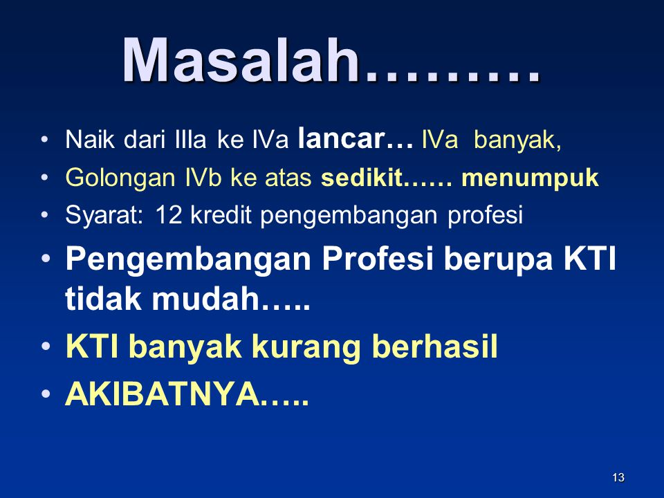 Masalah……… Pengembangan Profesi berupa KTI tidak mudah…..