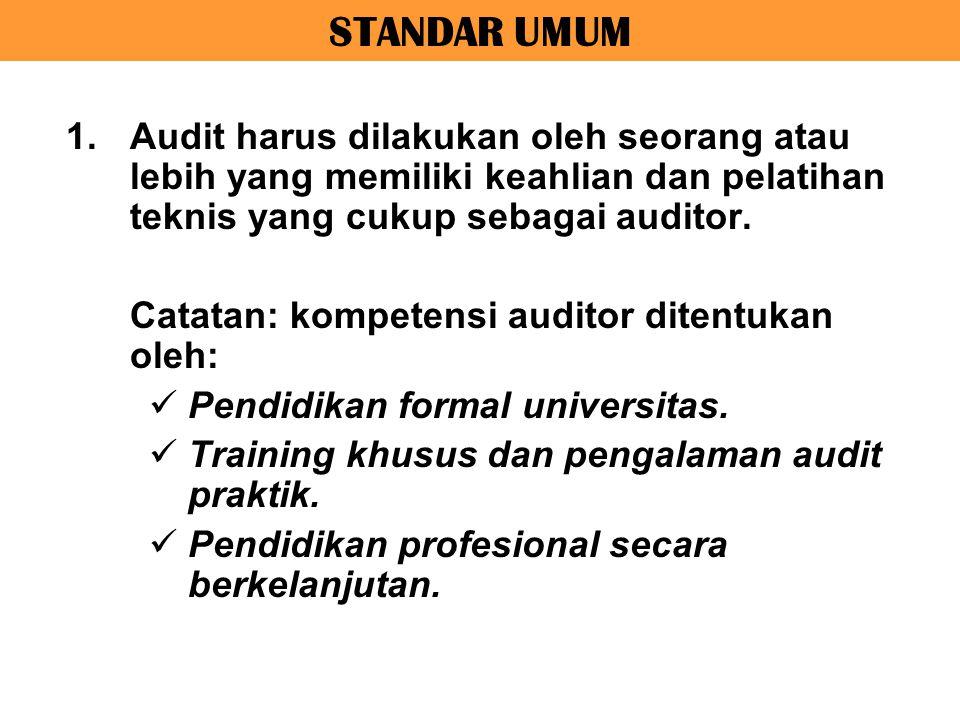 STANDAR UMUM Audit harus dilakukan oleh seorang atau lebih yang memiliki keahlian dan pelatihan teknis yang cukup sebagai auditor.