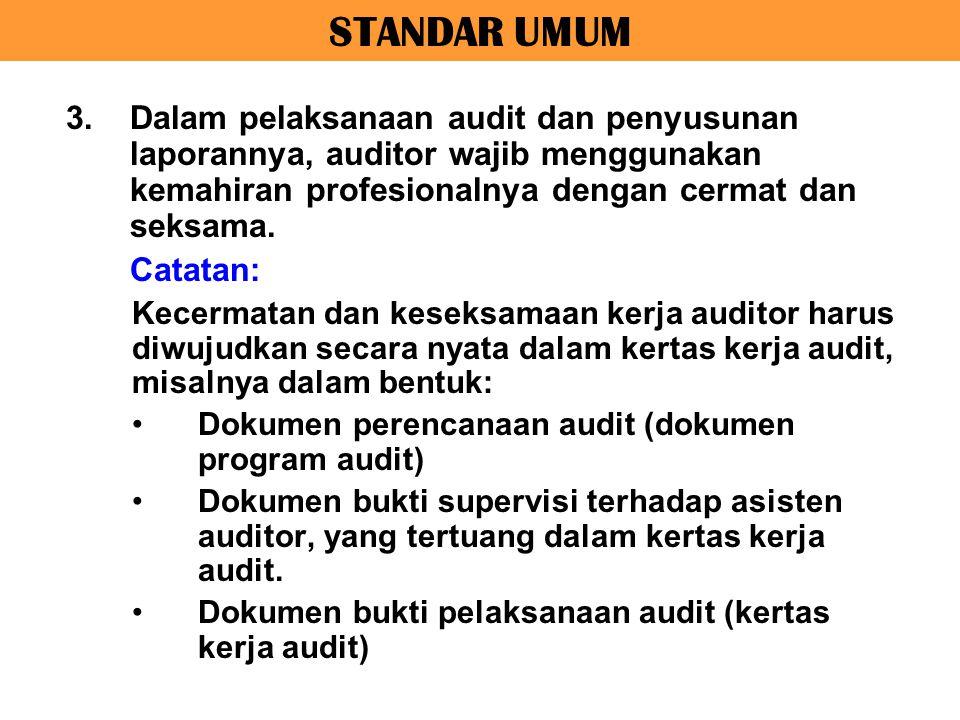 STANDAR UMUM Dalam pelaksanaan audit dan penyusunan laporannya, auditor wajib menggunakan kemahiran profesionalnya dengan cermat dan seksama.