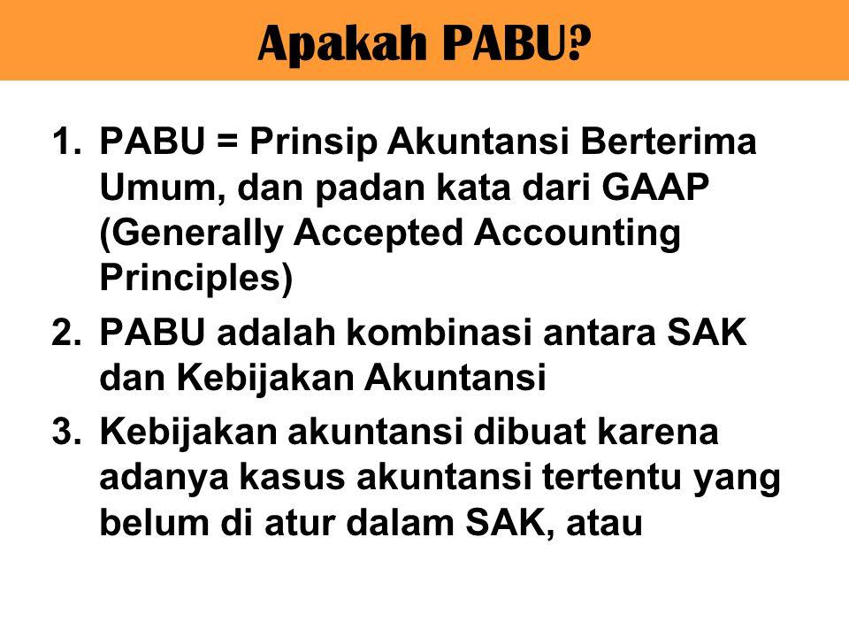Apakah PABU PABU = Prinsip Akuntansi Berterima Umum, dan padan kata dari GAAP (Generally Accepted Accounting Principles)