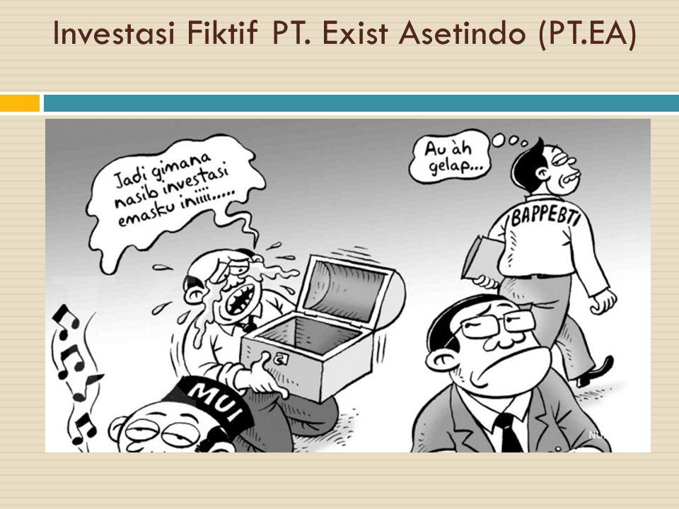 Investasi Fiktif PT. Exist Asetindo (PT.EA)