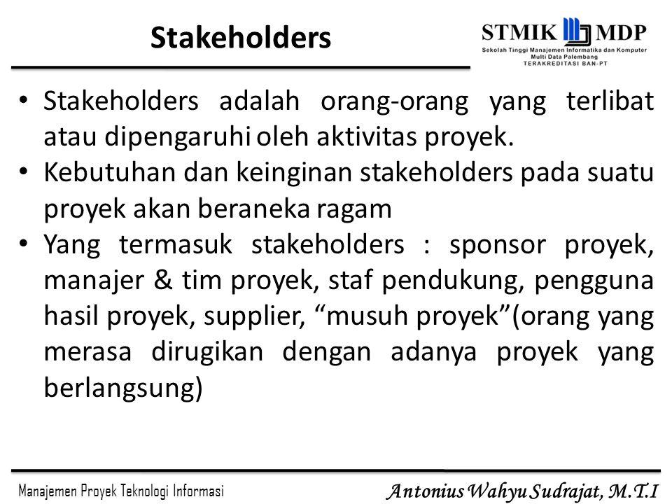 Stakeholders Stakeholders adalah orang-orang yang terlibat atau dipengaruhi oleh aktivitas proyek.