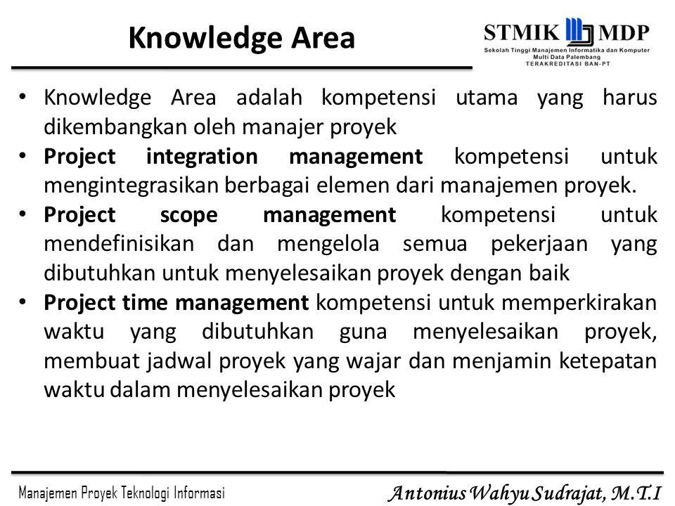 Knowledge Area Knowledge Area adalah kompetensi utama yang harus dikembangkan oleh manajer proyek.