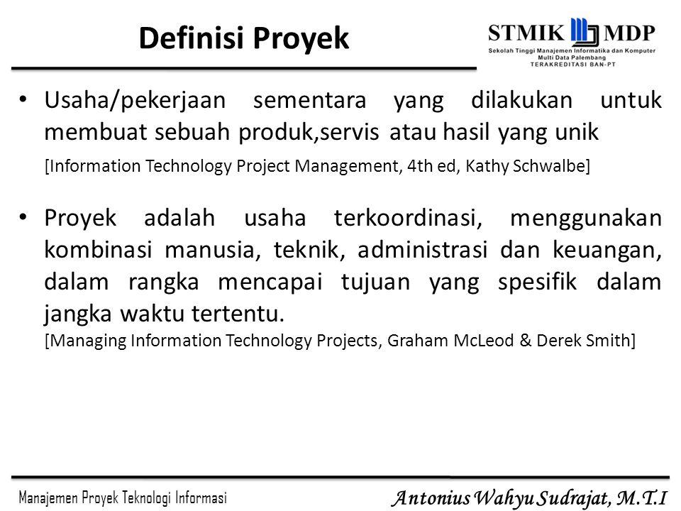 Definisi Proyek Usaha/pekerjaan sementara yang dilakukan untuk membuat sebuah produk,servis atau hasil yang unik.