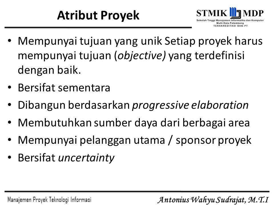 Atribut Proyek Mempunyai tujuan yang unik Setiap proyek harus mempunyai tujuan (objective) yang terdefinisi dengan baik.