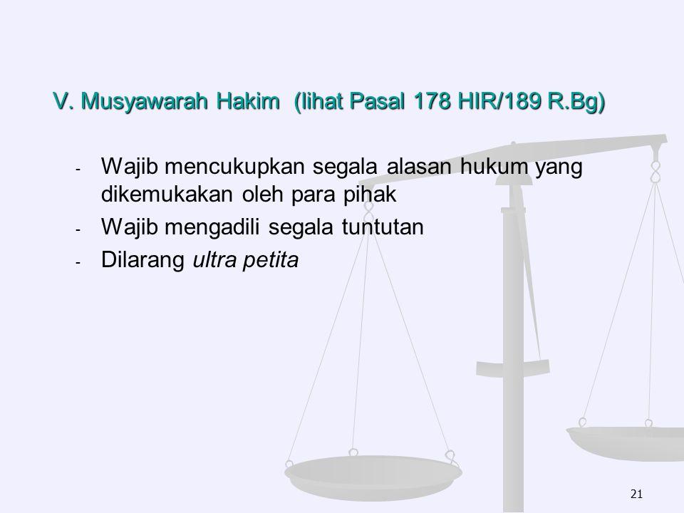 V. Musyawarah Hakim (lihat Pasal 178 HIR/189 R.Bg)