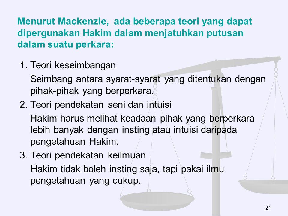 Menurut Mackenzie, ada beberapa teori yang dapat dipergunakan Hakim dalam menjatuhkan putusan dalam suatu perkara:
