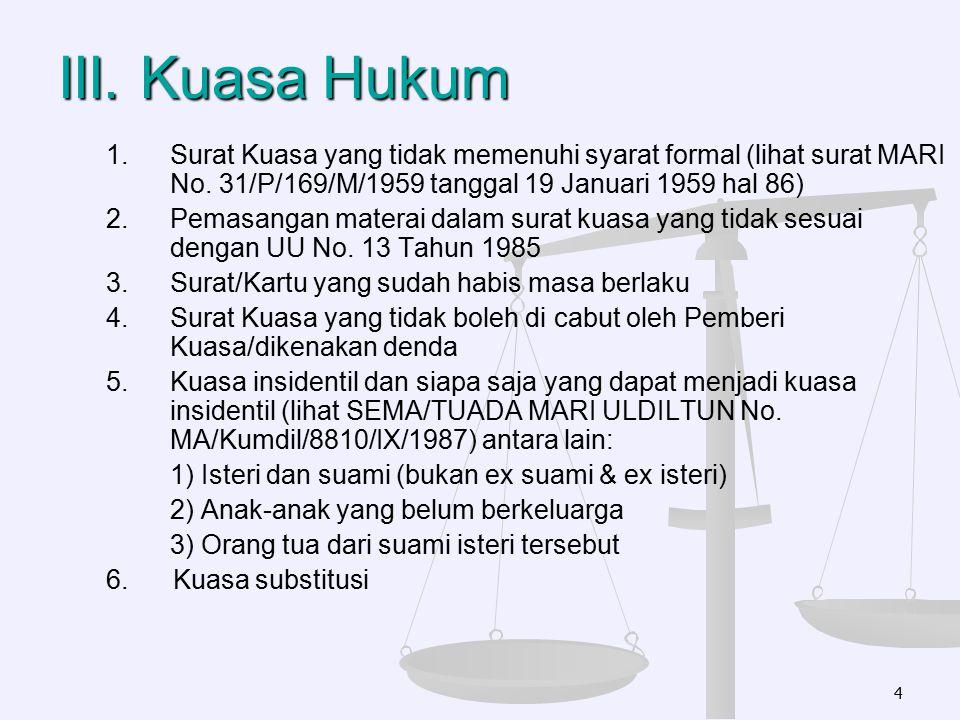 III. Kuasa Hukum Surat Kuasa yang tidak memenuhi syarat formal (lihat surat MARI No. 31/P/169/M/1959 tanggal 19 Januari 1959 hal 86)