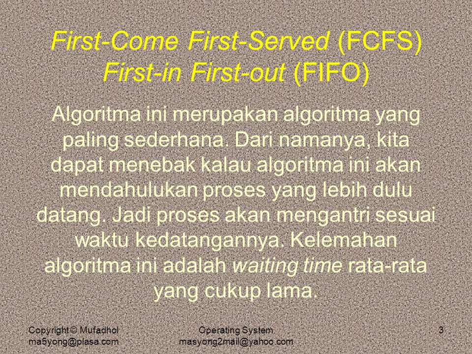 First-Come First-Served (FCFS) First-in First-out (FIFO)