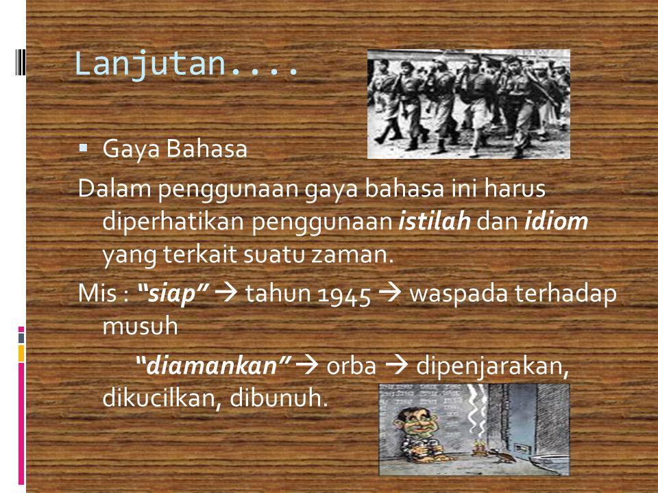Lanjutan.... Gaya Bahasa. Dalam penggunaan gaya bahasa ini harus diperhatikan penggunaan istilah dan idiom yang terkait suatu zaman.