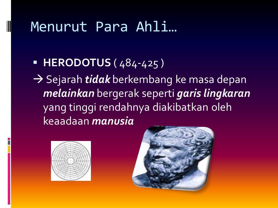 Menurut Para Ahli… HERODOTUS ( 484-425 )