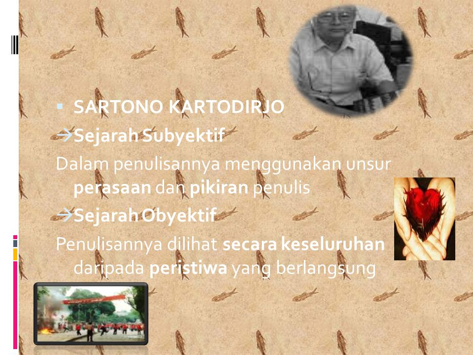 SARTONO KARTODIRJO Sejarah Subyektif. Dalam penulisannya menggunakan unsur perasaan dan pikiran penulis.