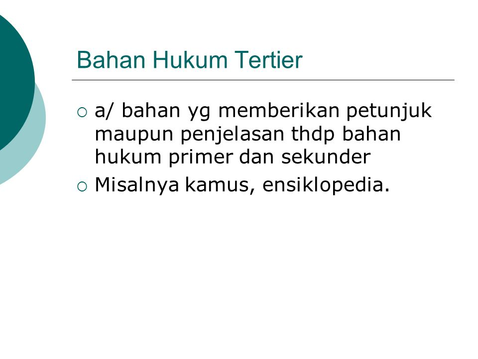 Bahan Hukum Tertier a/ bahan yg memberikan petunjuk maupun penjelasan thdp bahan hukum primer dan sekunder.