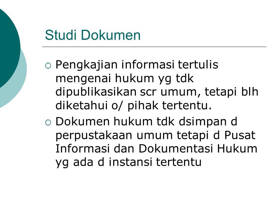 Studi Dokumen Pengkajian informasi tertulis mengenai hukum yg tdk dipublikasikan scr umum, tetapi blh diketahui o/ pihak tertentu.