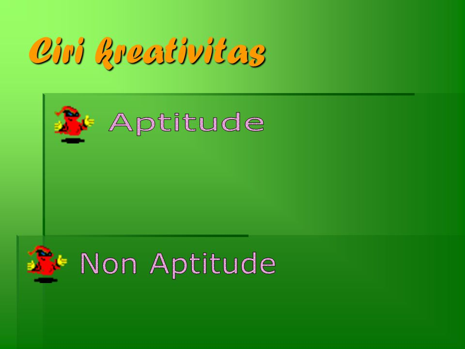 Ciri kreativitas Aptitude Non Aptitude