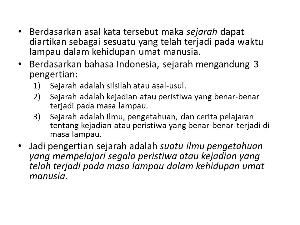 Berdasarkan bahasa Indonesia, sejarah mengandung 3 pengertian: