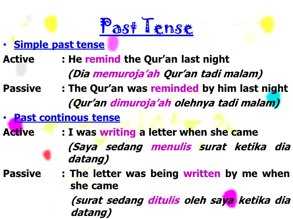 Past Tense Simple past tense Active : He remind the Qur'an last night