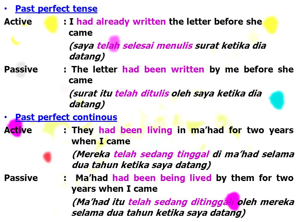 Past perfect tense Active : I had already written the letter before she came. (saya telah selesai menulis surat ketika dia datang)