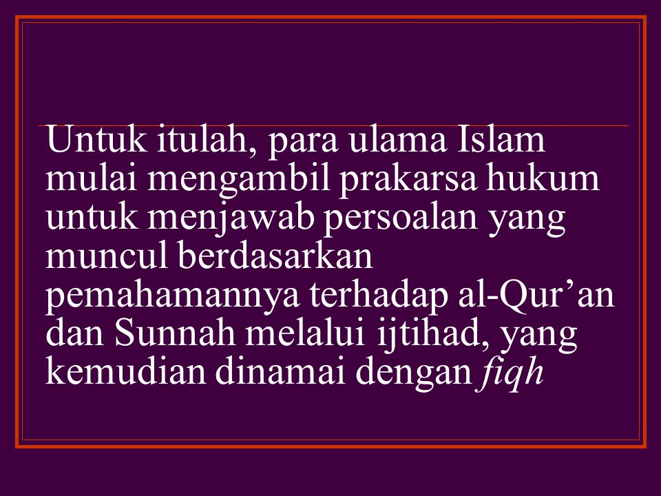 Untuk itulah, para ulama Islam mulai mengambil prakarsa hukum untuk menjawab persoalan yang muncul berdasarkan pemahamannya terhadap al-Qur'an dan Sunnah melalui ijtihad, yang kemudian dinamai dengan fiqh