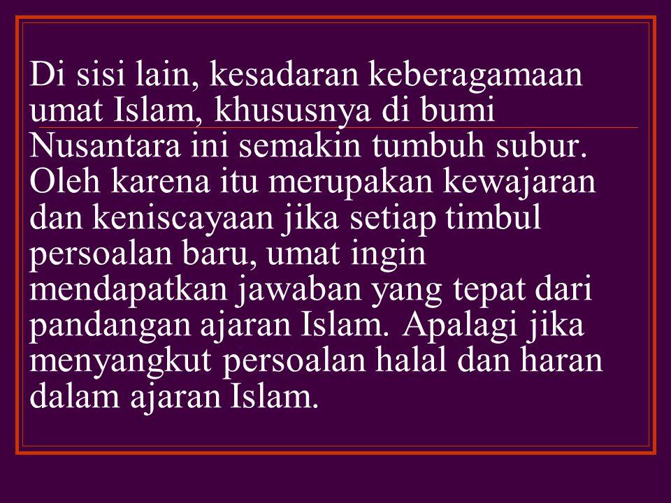 Di sisi lain, kesadaran keberagamaan umat Islam, khususnya di bumi Nusantara ini semakin tumbuh subur.