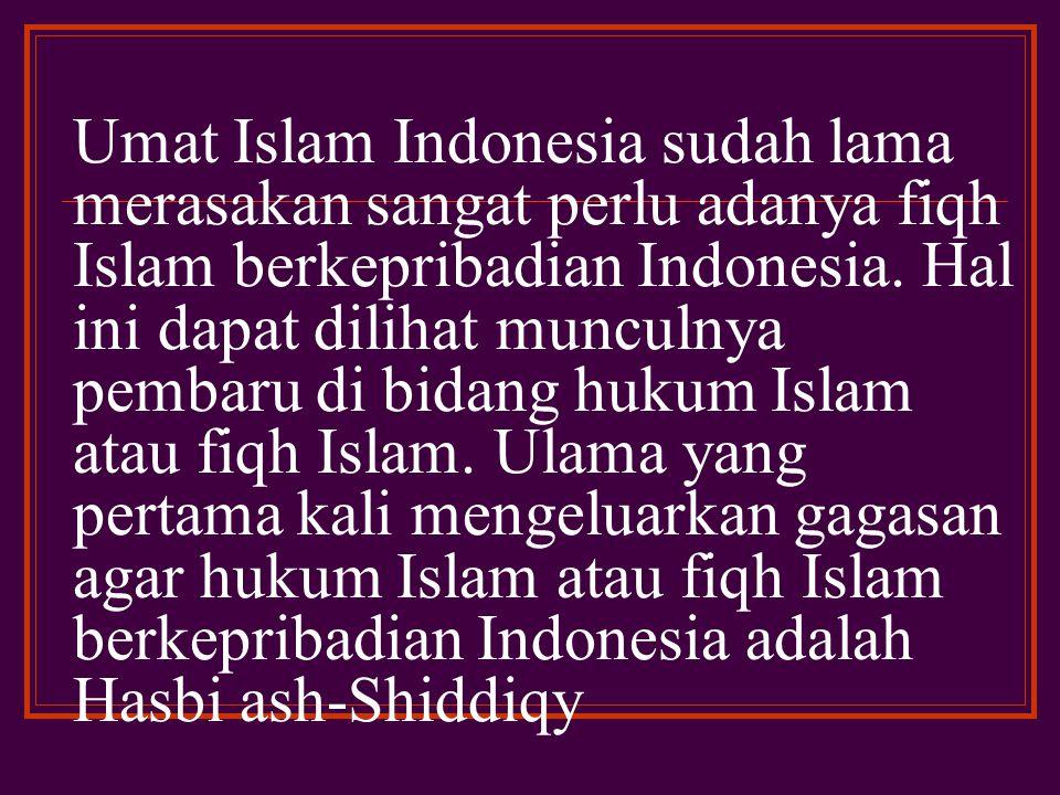 Umat Islam Indonesia sudah lama merasakan sangat perlu adanya fiqh Islam berkepribadian Indonesia.