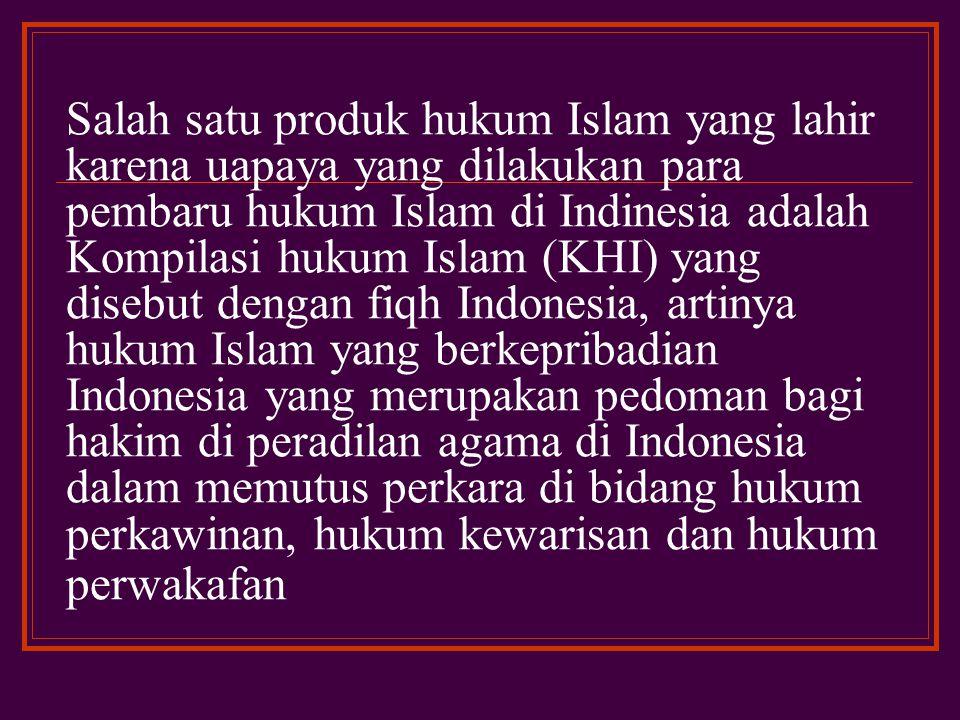 Salah satu produk hukum Islam yang lahir karena uapaya yang dilakukan para pembaru hukum Islam di Indinesia adalah Kompilasi hukum Islam (KHI) yang disebut dengan fiqh Indonesia, artinya hukum Islam yang berkepribadian Indonesia yang merupakan pedoman bagi hakim di peradilan agama di Indonesia dalam memutus perkara di bidang hukum perkawinan, hukum kewarisan dan hukum perwakafan