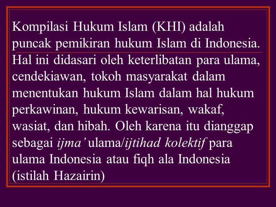 Kompilasi Hukum Islam (KHI) adalah puncak pemikiran hukum Islam di Indonesia.