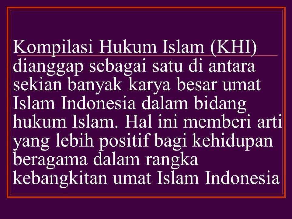 Kompilasi Hukum Islam (KHI) dianggap sebagai satu di antara sekian banyak karya besar umat Islam Indonesia dalam bidang hukum Islam.